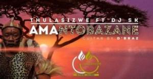 Thulasizwe the Vocalist - Amantombazane Ft. DJ SK